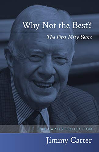 Why Not the Best: The First Fifty Years (Paperback): Jimmy Carter