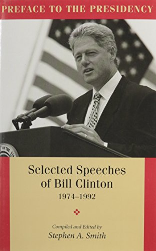 Preface to the Presidency : Selected Speeches of Bill Clinton, 1974-1992: Selected Speeches of Bill...