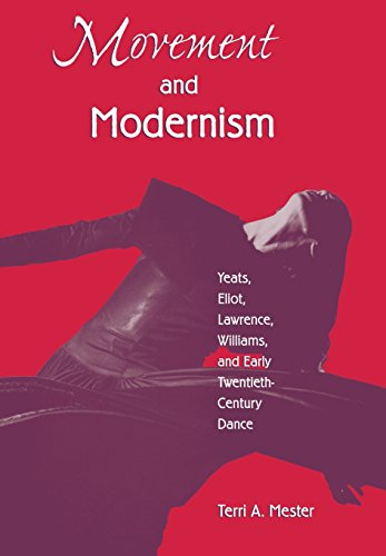 Movement and Modernism: Yeats, Eliot, Lawrence, Williams, and Early Twentieth Century Dance: Terri ...