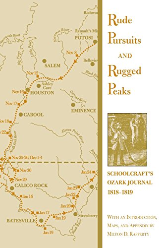 Rude Pursuits & Rugged Peaks: Schoolcraft's Ozark Journal from 1818-1819: Schoolcraft&#x27...