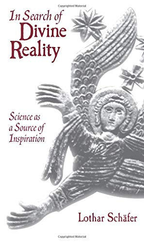 In Search of Divine Reality: Science as a Source of Inspiration (P) (Paperback): Lothar Schafer