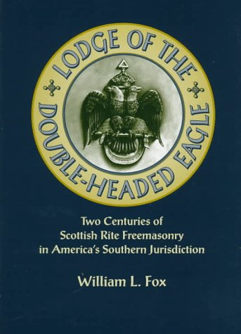Lodge of the Double-Headed Eagle: Two Centuries of Scottish Rite Freemasonry in America's ...