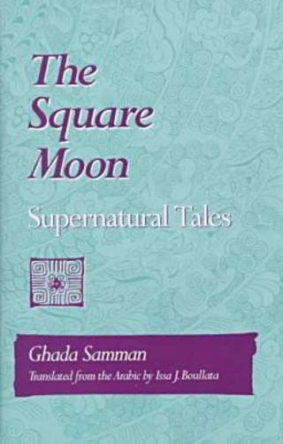 The Square Moon: Supernatural Tales (Arabic Translation Award): Samman, Ghadah