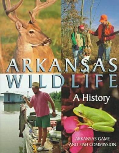 Arkansas Wildlife A History: Sutton, Keith; Wilson, Steve N.