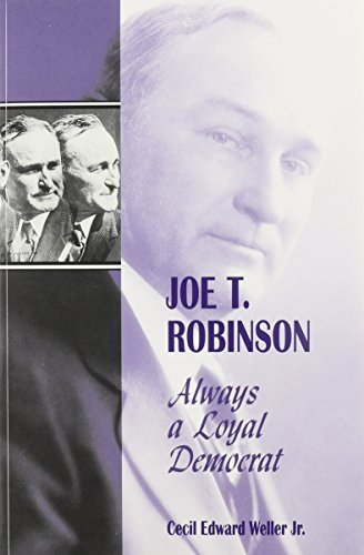 Joe T. Robinson: Always a Loyal Democrat: Weller, Cecil Edward, Jr.