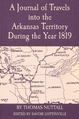 A Journal of Travels into the Arkansas Territory During the Year 1819 (Arkansas Classics): NUTTALL,...