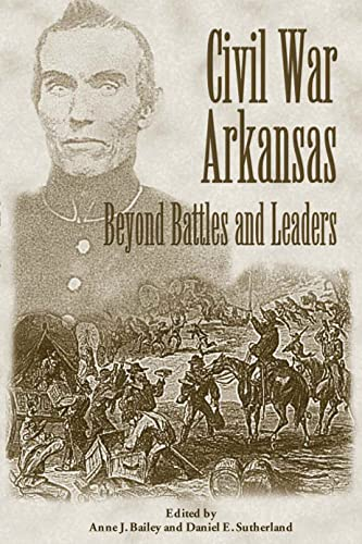 Civil War Arkansas: Beyond Battles and Leaders (The Civil War in the West) (1557285659) by Bailey, Anne