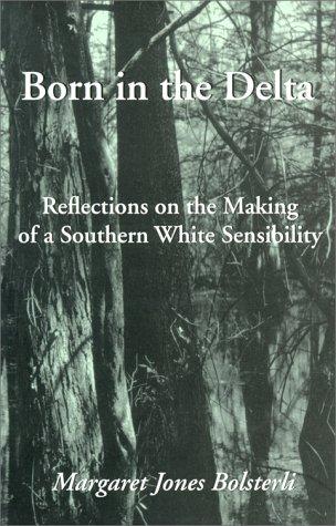 BORN IN THE DELTA: REFLECTIONS ON THE: MARGARET JONES BOLSTERLI