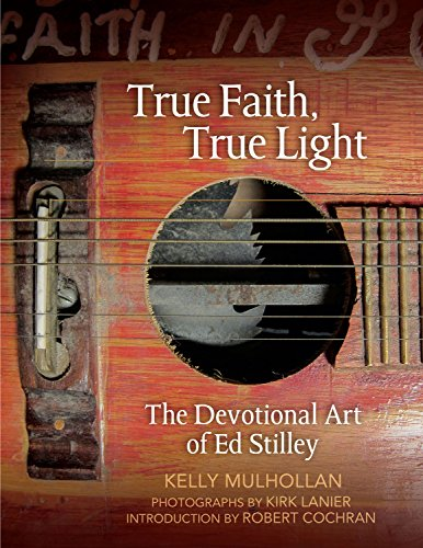 True Faith, True Light: The Devotional Art of Ed Stilley (Hardcover): Kelly Mulhollan