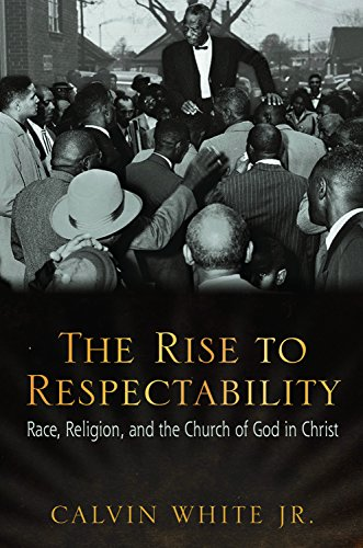 9781557286840: The Rise to Respectability: Race, Religion, and the Church of God in Christ