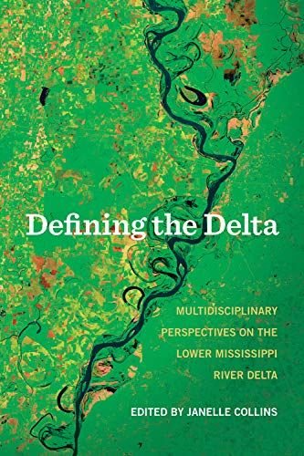 Defining the Delta: Multidisciplinary Perspectives on the Lower Mississippi River Delta (Paperback)...