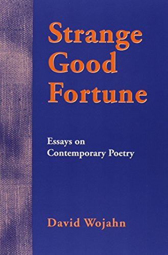 Strange Good Fortune: Essays on Contemporary Poetry: Wojahn, David