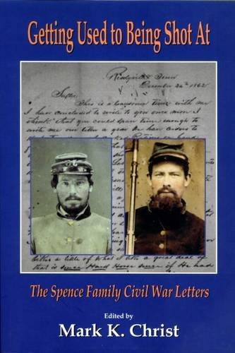 Getting Used to Being Shot At: The Spence Family Civil War Letters