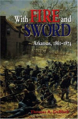 9781557287397: With Fire and Sword: Arkansas, 1861-1874 (Histories of Arkansas)
