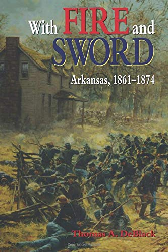 9781557287403: With Fire and Sword: Arkansas, 1861-1874 (Histories of Arkansas)