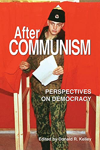 After Communism: Perspectives on Democracy: Kelley, Donald R. (Editor)
