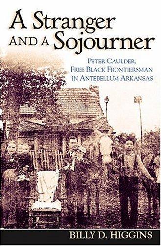 9781557287779: STRANGER AND A SOJOURNER:PASSAGE PETER CAULDER, FREE BLACK FRONTIER ARKANSAS