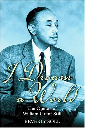 I Dream A World: The Operas Of William Grant Still: Soll, Beverly