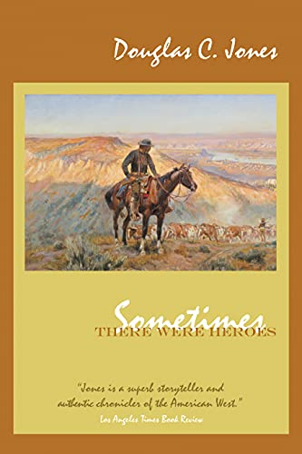 9781557288073: Sometimes There Were Heroes: A story of Texas heroes, linking Spanish colonial history with the Civil War.