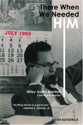 There When We Needed Him: Wiley Austin Branton; Civil Rights Warrior