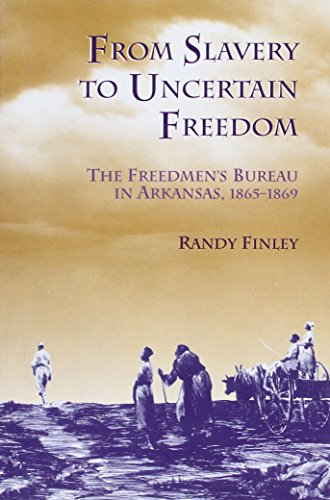 9781557288905: From Slavery to Uncertain Freedom: The Freedman's Bureau in Arkansas 1865-1869 (Black Community Studies)