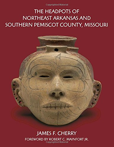 The Headpots of Northeast Arkansas and Southern Pemiscot County, Missouri (Hardback): James F. ...
