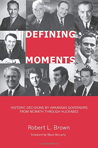 9781557289445: Defining Moments: Historic Decisions by Arkansas Governors from McMath through Huckabee