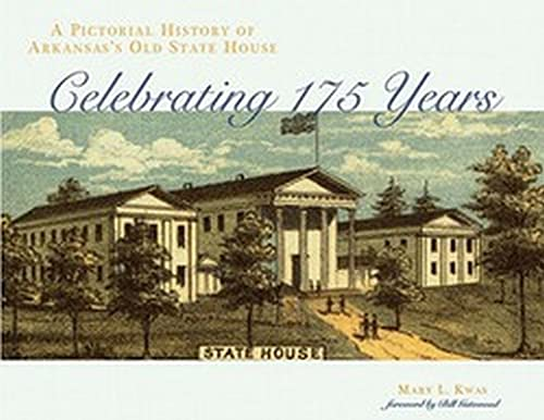 A Pictorial History of Arkansas's Old State House: Celebrating 175 Years: Kwas, Mary L.