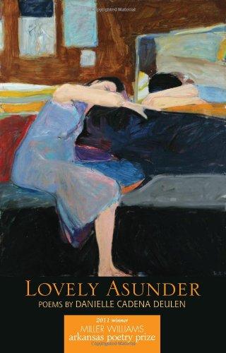 Lovely Asunder: Poems: Deulen, Danielle Cadena