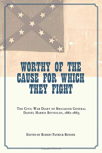 Worthy of the Cause for Which They Fight. The Civil War Diary of Brigadier General Daniel Harris ...
