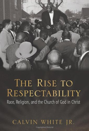 9781557289773: The Rise to Respectability: Race, Religion, and the Church of God in Christ
