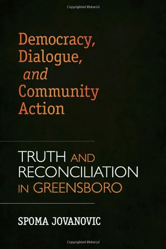 Democracy, Dialogue, and Community Action: Truth and Reconciliation in Greensboro: Jovanovic, Spoma