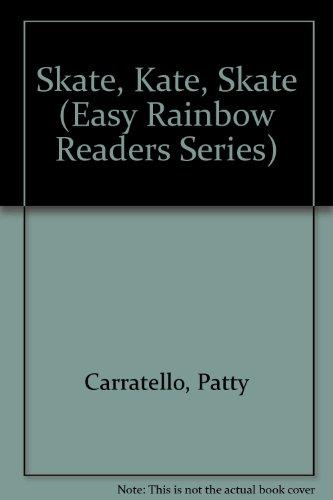 Skate, Kate, Skate (Easy Rainbow Readers Series): Carratello, Patty