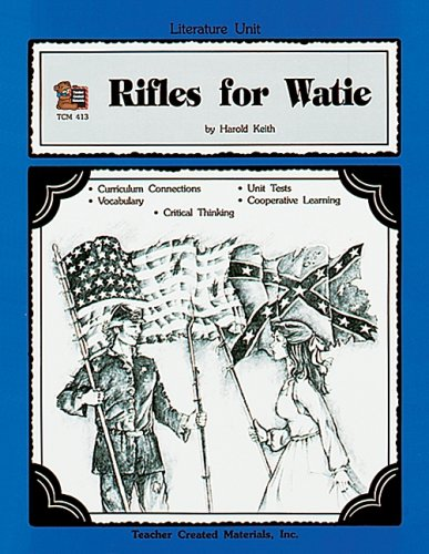 9781557344137: A Literature Unit for Rifles for Watie: Curriculum Connections, Vocabulary, Critical Thinking, Unit Tests, Cooperative Learning: Teacher Created Materials, TCM 413