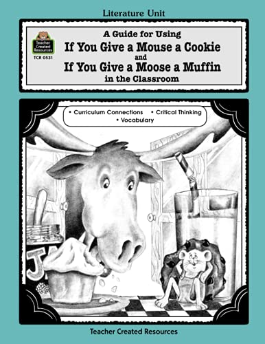 9781557345318: A Guide for Using If You Give a Mouse a Cookie and If You Give a Moose a Muffin in the Classroom