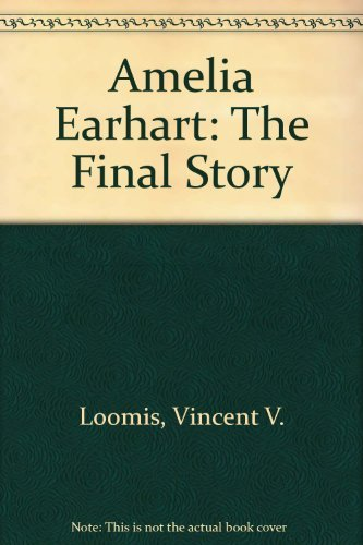 Amelia Earhart: The Final Story (Landmark books): Loomis, Vincent V.,