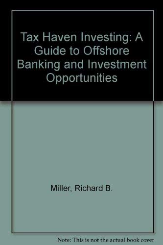 Tax Haven Investing: A Guide to Offshore Banking and Investment Opportunities: Miller, Richard ...