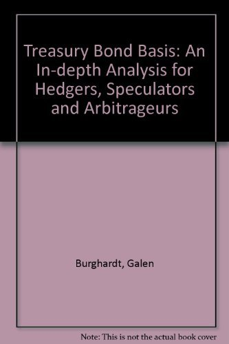 Treasury Bond Basis: An In-depth Analysis for Hedgers, Speculators and Arbitrageurs: Burghardt, ...