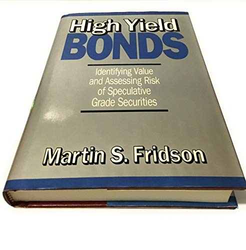 High-Yield Bonds: Identifying Value and Assessing Risk of Speculative Grade Securities: Fridson, ...