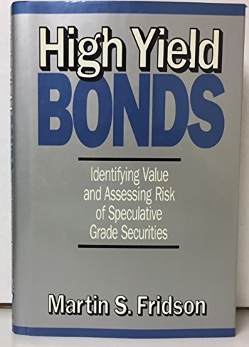 High-Yield Bonds: Identifying Value and Assessing Risk of Speculative Grade Securities (155738052X) by Martin S. Fridson
