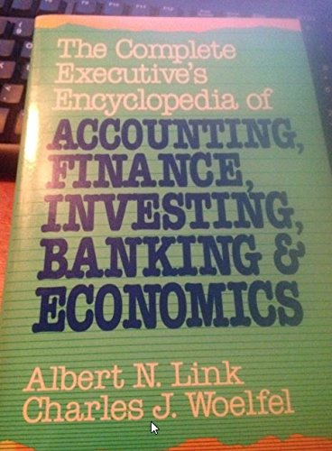 The Complete Executive's Encyclopedia of Accounting, Finance,: Albert N. Link,