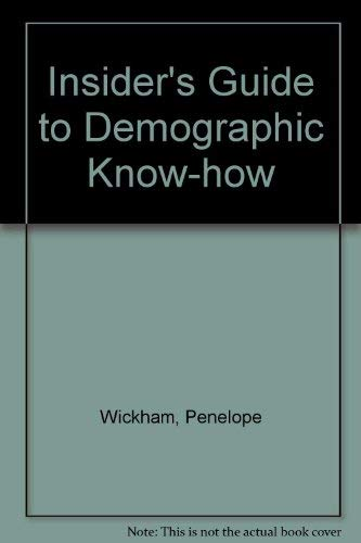 Demographic Know- How: Insider's Guide to Everything Marketers Need to Know About How To Find, An...