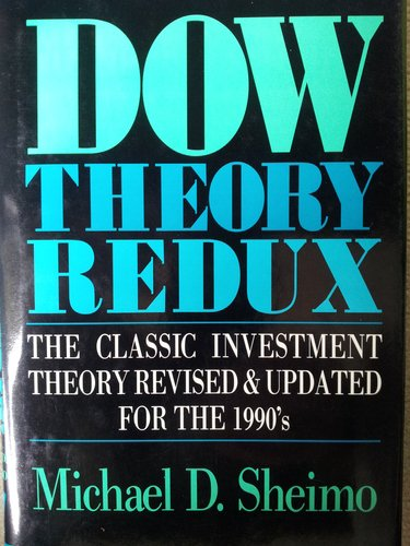 Dow Theory Redux : The Classic Investment Theory Revised and Updated for the 1990's