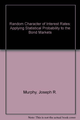 Random Character of Interest Rates: Applying Statistical Probability to the Bond Markets: Murphy, ...