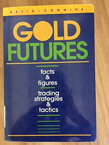 Gold Futures: Facts & Figures, Trading Strategies & Tactics: Commins, Kevin