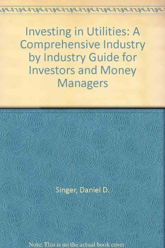 9781557381255: Investing in Utilities: A Comprehensive, Industry-By-Industry Guide for Investors and Money Managers