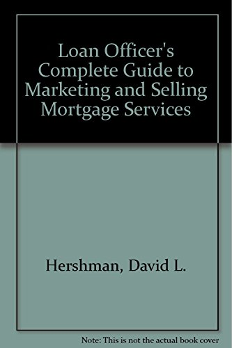Loan Officer's Complete Guide to Marketing & Selling Mortgage Services: Hershman, David L....