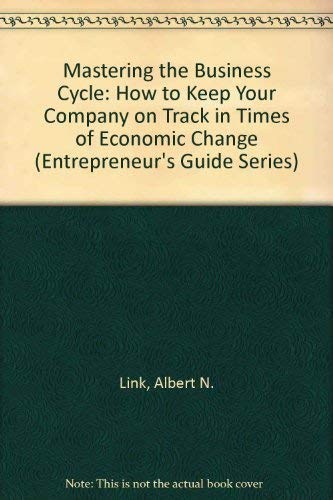 Mastering the Business Cycle: How to Keep: Albert N. Link