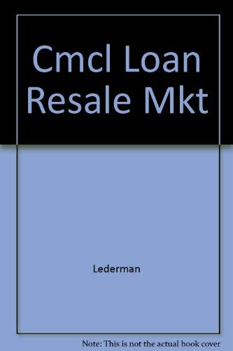 The Commercial Loan Resale Market: A Banker's Guide to Selling Commercial, Industrial and Lbo ...