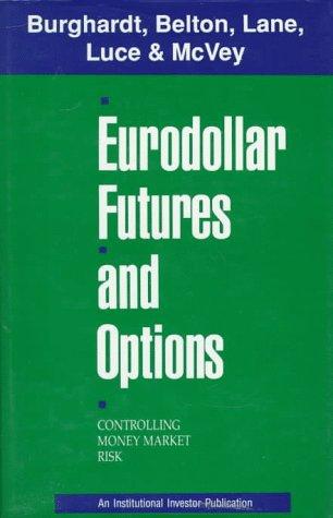 Eurodollar Futures and Options: Controlling Money Market: Lane, Morton; Burghardt,